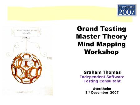 Grand Testing Master Theory Mind Mapping Workshop Graham Thomas Independent Software Testing Consultant Stockholm 3 rd December 2007.