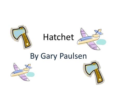 Hatchet By Gary Paulsen.