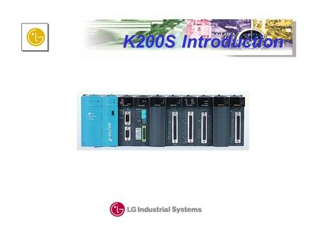 K200S Introduction. K200S Overview - Module Type Key features LG Master-K Dedicated CPU offers ▶ Higher processing speed(0.5 ㎲ /step) ▶ More reliable.