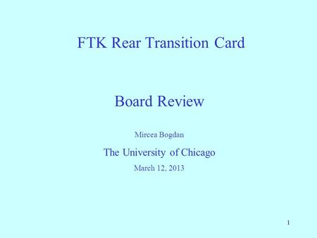 1 FTK Rear Transition Card Mircea Bogdan The University of Chicago March 12, 2013 Board Review.