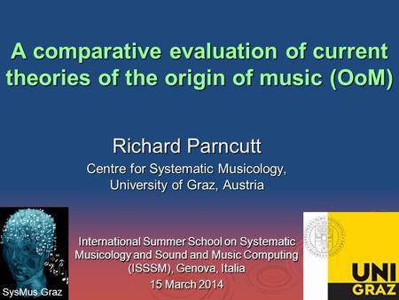 A comparative evaluation of current theories of the origin of music (OoM) Richard Parncutt Centre for Systematic Musicology, University of Graz, Austria.