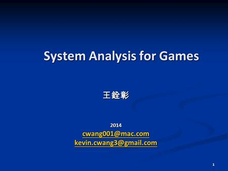 1 System Analysis for Games 王銓彰2014