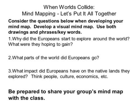 When Worlds Collide: Mind Mapping - Let's Put It All Together Consider the questions below when developing your mind map. Develop a visual mind map. Use.