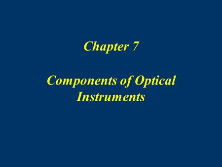 Chapter 7 Components of Optical Instruments. 8888 Components of optical instruments 1. Absorption 3. Emission and chemiluminescence2. Fluorescence and.