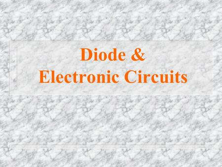 Diode & Electronic Circuits Semiconductors u conductor – easily conducts electrical current – valence electron can easily become free electrons u insulator.