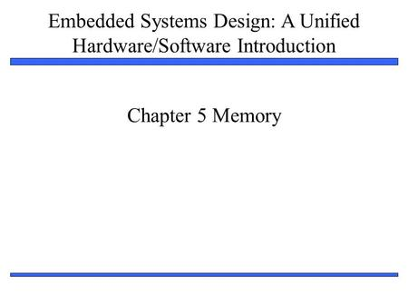 Embedded Systems Design: A Unified Hardware/Software Introduction 1 Chapter 5 Memory.