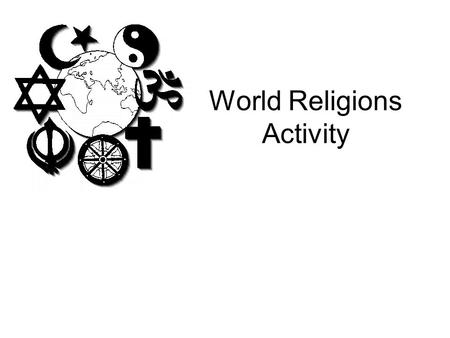 World Religions Activity. Essential Questions 1.List the 5 major world religions and one aspect of each. 2.What are the Abrahamic Religions? What does.