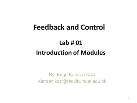 Feedback and Control Lab # 01 Introduction of Modules By: Engr: Kamran Kazi 1.