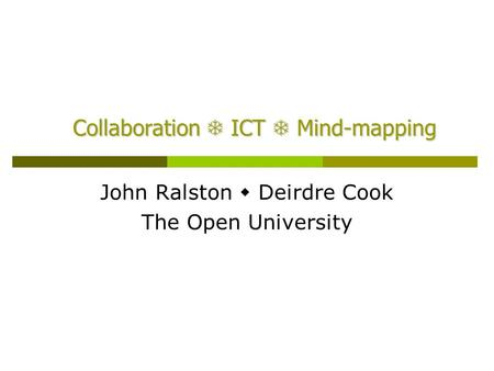 Collaboration  ICT  Mind-mapping John Ralston  Deirdre Cook The Open University.
