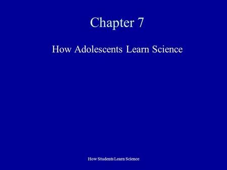 How Adolescents Learn Science
