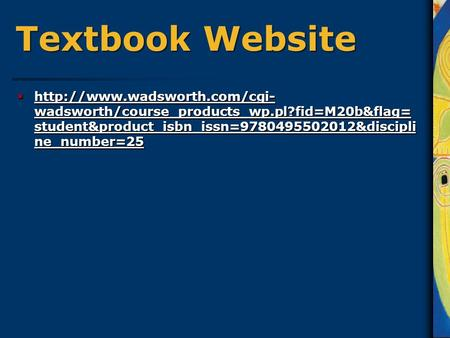 Textbook Website   wadsworth/course_products_wp.pl?fid=M20b&flag= student&product_isbn_issn=9780495502012&discipli ne_number=25.