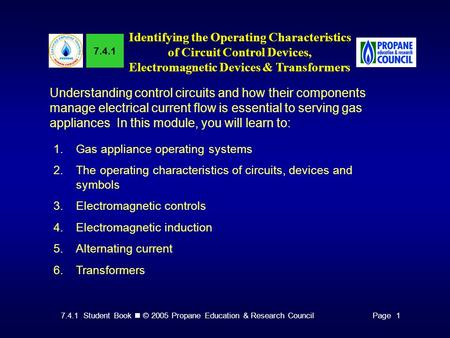 7.4.1 Student Book © 2005 Propane Education & Research CouncilPage 1 7.4.1 Identifying the Operating Characteristics of Circuit Control Devices, Electromagnetic.
