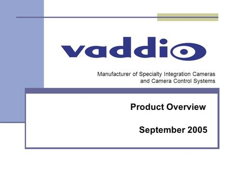 Manufacturer of Specialty Integration Cameras and Camera Control Systems September 2005 Product Overview.