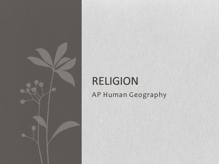 AP Human Geography RELIGION. Religion Regions Religion Terms Religion: a cultural system of beliefs, traditions and practices often centered around the.