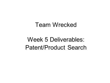 Team Wrecked Week 5 Deliverables: Patent/Product Search