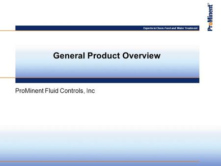 Experts in Chem-Feed and Water Treatment ProMinent Fluid Controls, Inc General Product Overview.