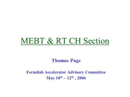 MEBT & RT CH Section Thomas Page Fermilab Accelerator Advisory Committee May 10 th – 12 th, 2006.