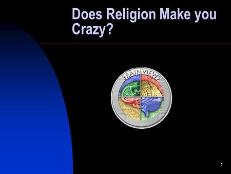 "1 Does Religion Make you Crazy?. 2 ""Religion is the major cause for much of the mental illness in the world…Religion causes poverty and lack of intellectual."
