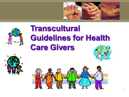1 Transcultural Guidelines for Health Care Givers.