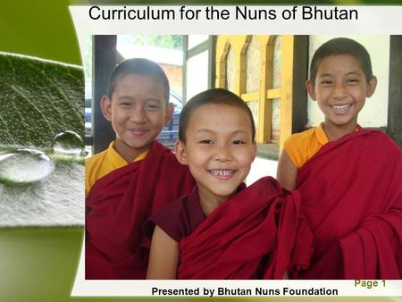 Powerpoint TemplatesPage 1 Curriculum for the Nuns of Bhutan Presented by Bhutan Nuns Foundation.