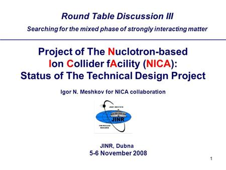 1 Round Table Discussion III Searching for the mixed phase of strongly interacting matter JINR, Dubna 5-6 November 2008 Project of The Nuclotron-based.