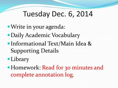 Tuesday Dec. 6, 2014 Write in your agenda: Daily Academic Vocabulary Informational Text/Main Idea & Supporting Details Library Homework: Read for 3o minutes.