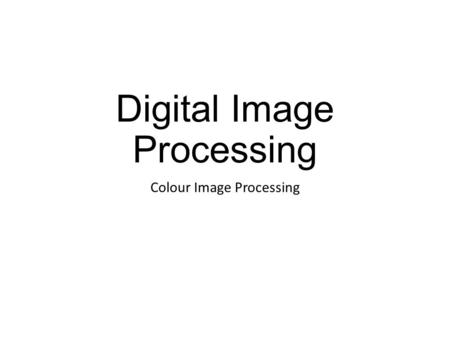 Digital Image Processing Colour Image Processing.