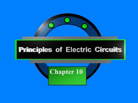 Principles of Electric Circuits - Floyd© Copyright 2006 Prentice-Hall Chapter 10.