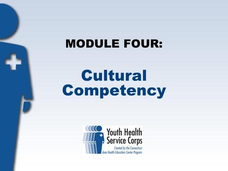 MODULE FOUR: Cultural Competency. Objectives: Students will: Define culture. Understand and identify their own culture. Identify and understand stereotypes.