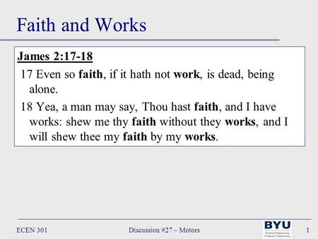 Discussion #27 – MotorsECEN 3011 Faith and Works James 2:17-18 17 Even so faith, if it hath not work, is dead, being alone. 18 Yea, a man may say, Thou.