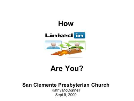 How Are You? San Clemente Presbyterian Church Kathy McConnell Sept 9, 2009.
