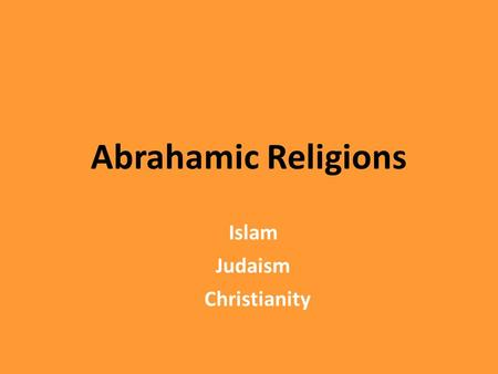 Abrahamic Religions Islam Judaism Christianity.