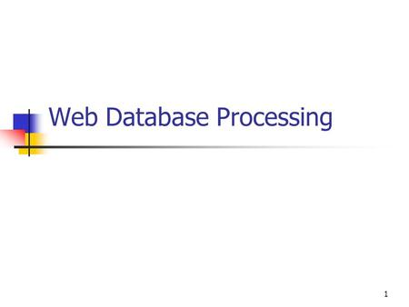 1 Web Database Processing. Web Database Applications Static Report Publishing a report is prepared from a database application and exported to HTML DB.