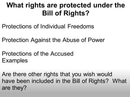 Protections of Individual Freedoms Protection Against the Abuse of Power Protections of the Accused Examples Are there other rights that you wish would.