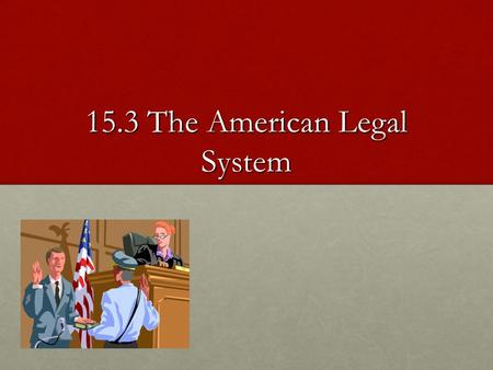 15.3 The American Legal System. Protection in the US Constitution The US Constitution is the basic law of our nation; it gives each branch of government.