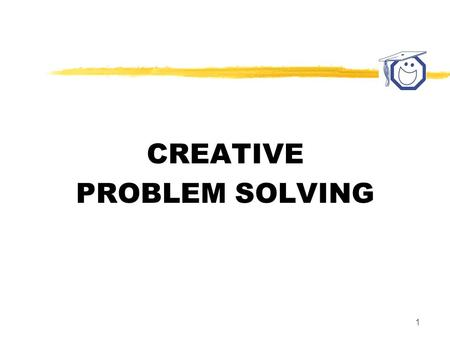 1 CREATIVE PROBLEM SOLVING. 2 CREATIVE PROBLEM SOLVING PURPOSE: To develop the awareness and the skills necessary to solve problems creatively.