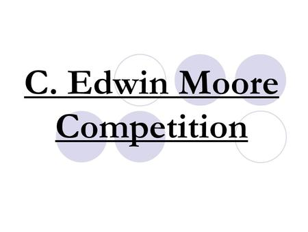 C. Edwin Moore Competition. DATES: 1st Round: Monday, September 12th Tuesday, September 13th 2nd Round: Monday, September 19th Tuesday, September 20th.