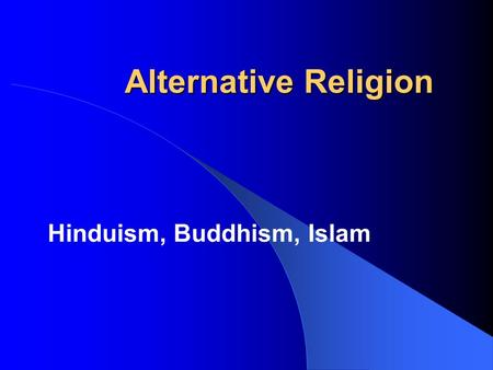 Alternative Religion Hinduism, Buddhism, Islam. Do we care? It is easy to say we believe a rope to be strong and sound as long as we are using it merely.