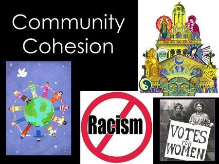 Community Cohesion. Equality = the state of everyone having equal rights regardless of gender/race/class Sexism = discriminating against people because.