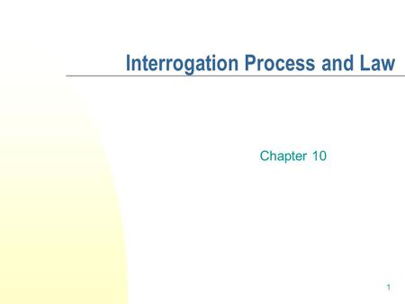 1 Interrogation Process and Law Chapter 10. Smart Talk: Contemporary Interviewing and Interrogation By Denise Kindschi Gosselin PRENTICE HALL ©2006 Pearson.