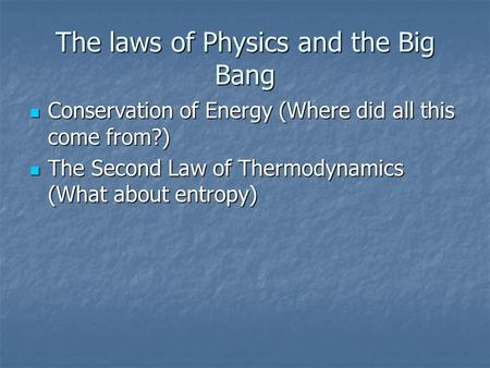The laws of Physics and the Big Bang Conservation of Energy (Where did all this come from?) Conservation of Energy (Where did all this come from?) The.