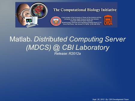 Matlab ® Distributed Computing Server CBI Laboratory Release: R2012a Sept. 28, 2012 By: CBI Development Team.