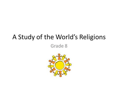A Study of the World's Religions Grade 8. Religions of the World Christianity: 2.1 billion Islam: 1.5 billion Hinduism: 900 million Chinese traditional.