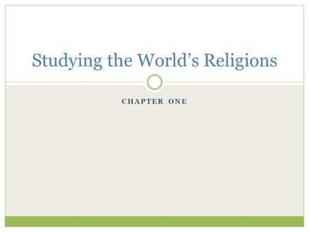 CHAPTER ONE Studying the World's Religions. The Nature of a Religious Tradition Part One.