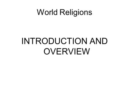 World Religions INTRODUCTION AND OVERVIEW. I) Introduction: Why Study Religion? A. World Religions are Intrinsically Interesting B. Understanding Religion.