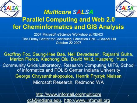 1 Multicore SALSA Parallel Computing and Web 2.0 for Cheminformatics and GIS Analysis 2007 Microsoft eScience Workshop at RENCI The Friday Center for Continuing.