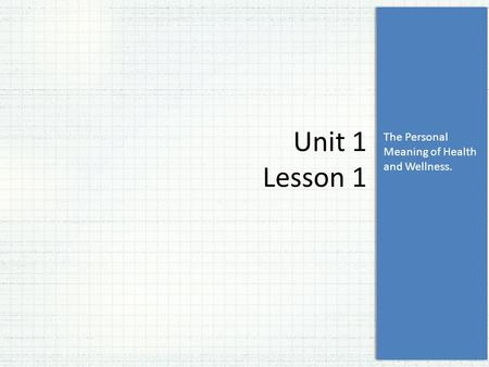 The Personal Meaning of Health and Wellness. Unit 1 Lesson 1.