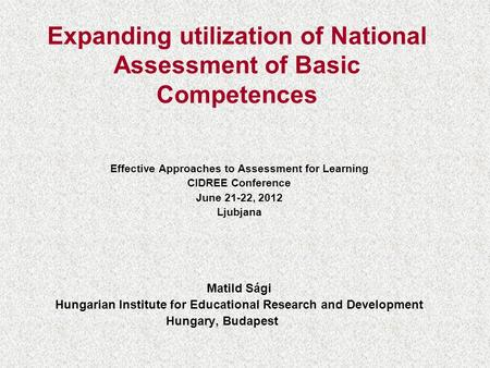 Expanding utilization of National Assessment of Basic Competences Effective Approaches to Assessment for Learning CIDREE Conference June 21-22, 2012 Ljubjana.