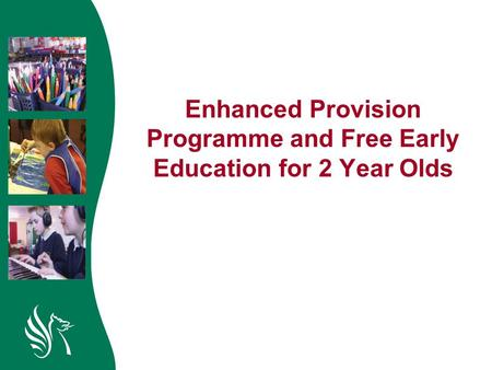 Enhanced Provision Programme and Free Early Education for 2 Year Olds.
