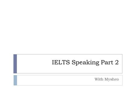 IELTS Speaking Part 2 With Mysheo.  Describe a friend you had in school.  You should say:  who this friend was  how / why you became friends  what.